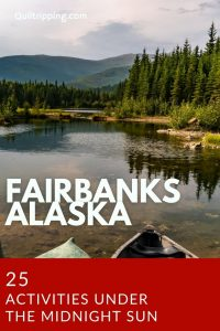 Sharing my comprehensive list of the best 25 things to do in Fairbanks Alaska in summer under the midnight sun