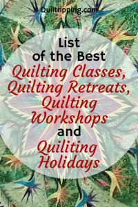 My list of best quilting classes, quilting workshops, quilting retreats and quilting holidays around the world to inspire your creativity #quiltingclasses #quiltingworkshops #quiltingretreats #quiltingholidays